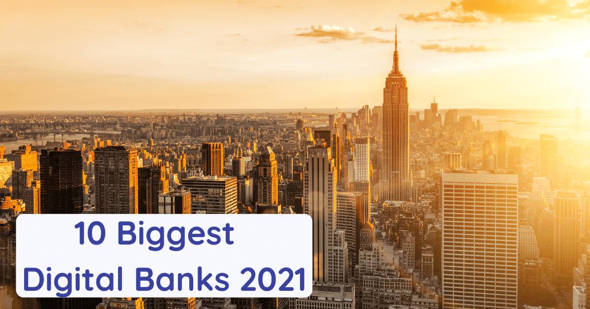 biggest digital banks 2021