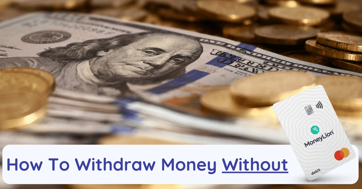 how to withdraw money without moneylion card